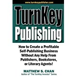 TurnKey Publishing: How to Create a Profitable Self-Publishing Business Without Any Help From Publishers, Bookstores, or Literary Agents