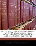 To Amend the Federal Election Campaign Act of 1971 to Provide for Public Funding for House of Representatives Elections, and for Other Purposes.