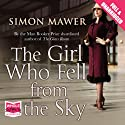 The Girl Who Fell from the Sky (       UNABRIDGED) by Simon Mawer Narrated by Anna Bentinck