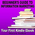 Beginner's Guide to Information Marketing: Your First Kindle Ebook (       UNABRIDGED) by Marcia Yudkin Narrated by Marcia Yudkin