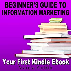 Beginner's Guide to Information Marketing: Your First Kindle Ebook | [Marcia Yudkin]