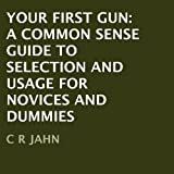 img - for Your First Gun: A Common Sense Guide to Selection and Usage for Novices and Dummies book / textbook / text book