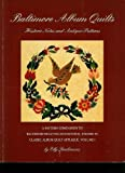 Baltimore Album Quilts: Historic Notes and Antique Patterns : A Pattern Companion to Baltimore Beauties and Beyond (Baltimore Beauties & Beyond)