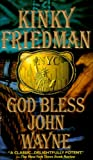 God Bless John Wayne (Kinky Friedman Novels) (055357633X) by Friedman, Kinky