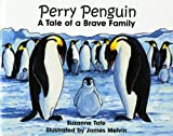 Perry Penguin, A Tale of a Brave Family, No. 30 in Suzanne Tates Nature Series
