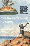The Shape of Things to Come: Prophecy and the American Voice (0312426429) by Marcus, Greil