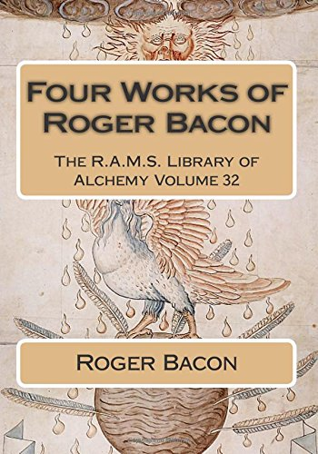 Four Works of Roger Bacon: Volume 32 (The R.A.M.S. Library of Alchemy)