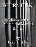 Detention: A Daughter's Memoir of Mental Illness