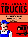 Kids Truck Books: Mr. Lucks Trucks: The Truck that Wanted to be a Boat. Illustrated Childrens Stories for Kids Ages 2-6 (Childrens Picture Books for Bedtime Book 1)