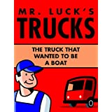 Kids Truck Books: Mr. Luck's Trucks: The Truck that Wanted to be a Boat. Illustrated Children's Stories for Kids Ages 2-6 (Children's Picture Books for Bedtime Book 1) ~ C and S Dunlop