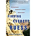Finding Everett Ruess: The Life and Unsolved Disappearance of a Legendary Wilderness Explorer Audiobook by David Roberts Narrated by Arthur Morey