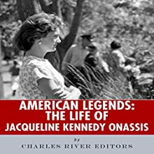 American Legends: The Life of Jacqueline Kennedy Onassis Audiobook by  Charles River Editors Narrated by Colin Fluxman