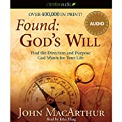 Found: God's Will: Find the Direction and Purpose God Wants for Your Life | [John MacArthur]