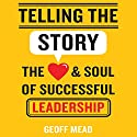 Telling the Story: The Heart and Soul of Successful Leadership (       UNABRIDGED) by Geoff Mead Narrated by Philip Franks