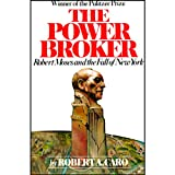 The Power Broker: Robert Moses and the Fall of New York ~ Robert A. Caro