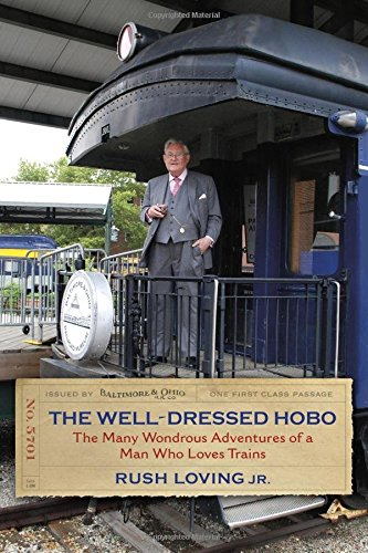 The Well-Dressed Hobo: The Many Wondrous Adventures of a Man Who Loves Trains (Railroads Past and Present)