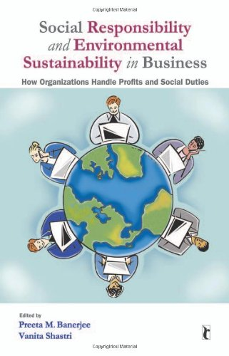 Social Responsibility and Environmental Sustainability in Business: How Organizations Handle Profits and Social Duties (