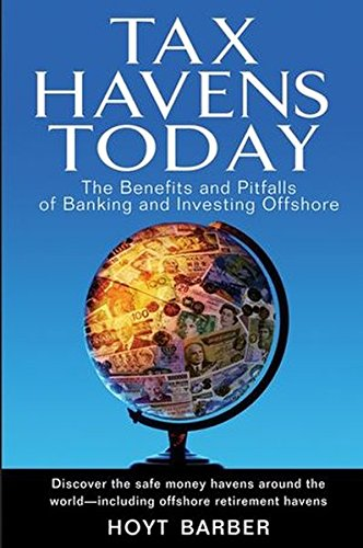 Tax Havens Today: The Benefits and Pitfalls of Banking and Investing Offshore