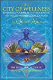 img - for The City of Wellness: Restoring Your Health Through the Seven Kitchens of Consciousness by Queen Afua (2009-09-09) book / textbook / text book