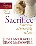 Sacrifice--Experience a Deeper Way to Love (The Unshakable Truth® Journey Growth Guides) (0736943439) by McDowell, Josh