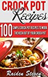 Crock Pot Recipes: Crock Pot Recipes For Supreme Healthy Eating: 100 Simple Crock Pot Recipes to Work the Heck Out of Your Crock Pot