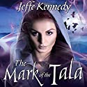 The Mark of the Tala: The Twelve Kingdoms, Book 1 (       UNABRIDGED) by Jeffe Kennedy Narrated by Cris Dukehart