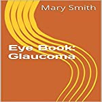 Glaucoma: Few Facts About the Eye Book 3 | Mary Smith