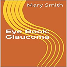 Glaucoma: Few Facts About the Eye Book 3 (       UNABRIDGED) by Mary Smith Narrated by Trevor Clinger