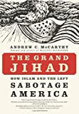 The Grand Jihad: How Islam and the Left Sabotage America [Hardcover] [2010] 1 Ed. Andrew C McCarthy