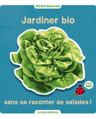 jardiner-bio-sans-se-raconter-de-salades-le-jardin-cest-nos-oignons-french-edition