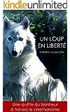 Un Loup En Libert� - Une qu�te du bonheur � travers le chamanisme