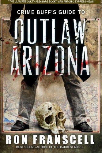 Crime Buff's Guide to Outlaw Arizona (Crime Buff's Guides) (Volume 6) PDF