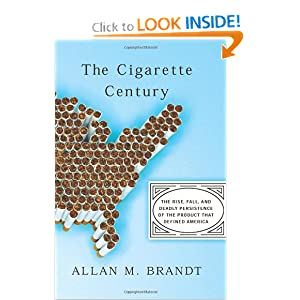 The Cigarette Century: The Rise, Fall, and Deadly Persistence of the Product That Defined America book