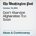 Don't Abandon Afghanistan Too Soon | Vanda Felbab-Brown,Ronald Neumann,David Sedney