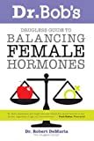 img - for Dr. Bob's Drugless Guide to Balancing Female Hormones book / textbook / text book