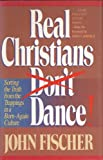Real Christians Don't Dance! Sorting the Truth from the Trappings in a Born-Again Christian Culture