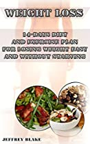 WEIGHT LOSS: 14-DAY DIET AND EXERCISE PLAN FOR LOSING WEIGHT EASY AND WITHOUT STARVING: (LOSE WEIGHT FAST, LOW CARB FOODS, DIET PLAN) (STRENGTH TRAINING, ... EASY MEALS, EASY DIET, FITNESS TRAINING)