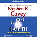 El Octavo Habito De la Efectividad a la Grandeza [The 8th Habit: From Effectiveness to Greatness] | Stephen R. Covey