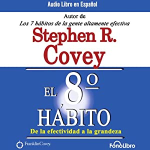 El Octavo Habito De la Efectividad a la Grandeza [The 8th Habit Audiobook