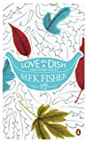 Love in a Dish and Other Pieces (0241952158) by Fisher, M. F. K.