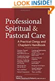 Professional Spiritual and Pastoral Care: A Practical Clergy and Chaplain's Handbook