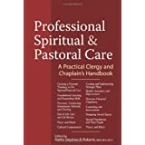 Professional Spiritual and Pastoral Care: A Practical Clergy and Chaplain's Handbook ~ Stephen B. Roberts