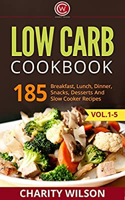 LOW CARB COOKBOOK: 185 Breakfast, Lunch, Dinner, Snacks, Desserts And Slow Cooker Recipes (Low Carb Diet, Low Carb High Fat) (Low Carb Diet For Beginners)