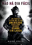 Nao Ha Dia Facil: Um Lider da Tropa de Elite Americana Conta Como Mataram Osama Bin Laden (No Easy Day: The Firsthand Account of the Mission That Killed Osama Bin Laden) - (Em Portugues do Brasil)
