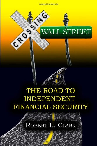 Crossing Wall Street - The Road to Independent Financial Security