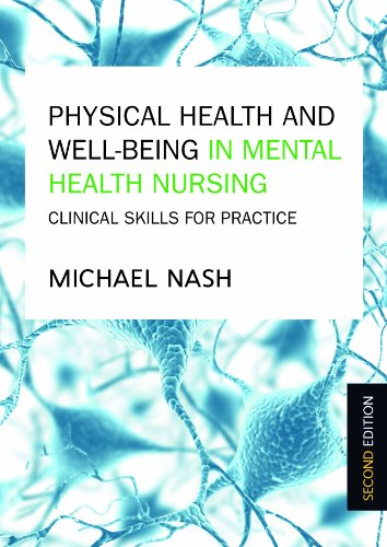 Michael Nash - Physical Health And Well-Being In Mental Health Nursing: Clinical Skills For Practice