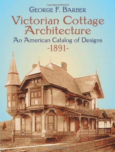 Victorian Cottage Architecture: An American Catalog of Designs, 1891 (Dover Architecture) (Historic House Plans compare prices)