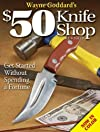 Wayne Goddard's $50 knife shop : get started without spending a fortune.
