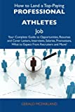 img - for How to Land a Top-Paying Professional athletes Job: Your Complete Guide to Opportunities, Resumes and Cover Letters, Interviews, Salaries, Promotions, What to Expect From Recruiters and More book / textbook / text book