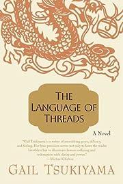Language of Threads by Tsukiyama, Gail…